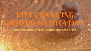 LIFE CHANGING GUIDED MEDITATION FREEDOM FROM OVERTHINKING FOR DEEP SLEEP