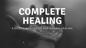 COMPLETE HEALING A guided meditation for sleep and healing