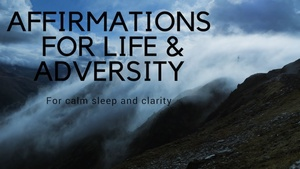 AFFIRMATIONS FOR LIFE AND ADVERSITY- For calm sleep and clarity