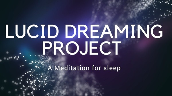 LUCID DREAMING PROJECT A meditation for sleep