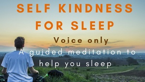 (vocals)SELF KINDNESS FOR SLEEP A meditation to help you sleep