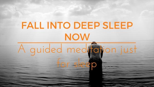 FALL INTO DEEP SLEEP NOW A guided meditation just for sleep.
