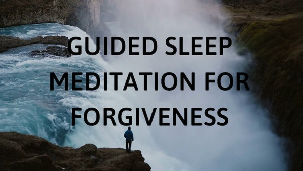 GUIDED MEDITATION FOR FORGIVENESS and sleep