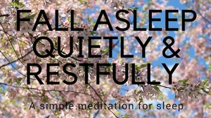 FALL ASLEEP QUIETLY AND RESTFULLY A simple meditation for sleep