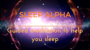 SLEEP ALPHA - A GUIDED MEDITATION TO HELP YOU FALL INTO A DEEP RESTFUL SLEEP