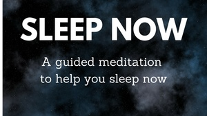 SLEEP NOW A guided meditation to help you fall asleep