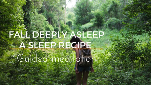 Fall Deeply Asleep A sleep recipe - Guided Meditation