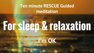 10 MINUTE RESCUE GUIDED MEDITATION for sleep & relaxation I'M OK