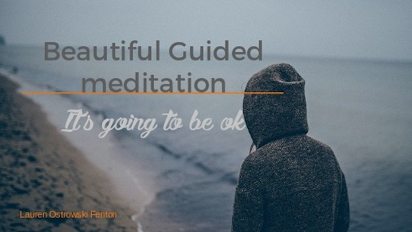Beautiful Guided meditation Its going to be ok