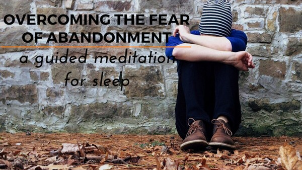 OVERCOMING FEAR OF ABANDONMENT a guided meditation for your deep sleep