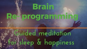 DEEPLY REPROGRAM YOUR BRAIN for happiness guided meditation