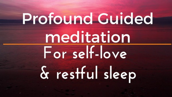 PROFOUND GUIDED MEDITATION FOR SELF LOVE AND FALLING INTO A DEEP RESFTUL SLEEP