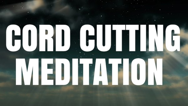 Cord Cutting Meditation