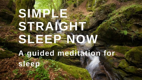 SIMPLE STRAIGHT SLEEP NOW A guided meditation to help you fall asleep now.
