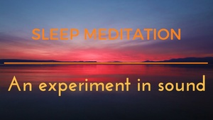 Sleep Meditation- an experiment is deeply relaxing sound