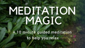 MEDITATION MAGIC A ten minute meditation to help you relax
