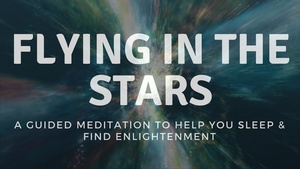 FLYING IN THE STARS a guided meditation to help you sleep and find enlightenment