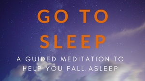 GO TO SLEEP A guided meditation to help you fall asleep