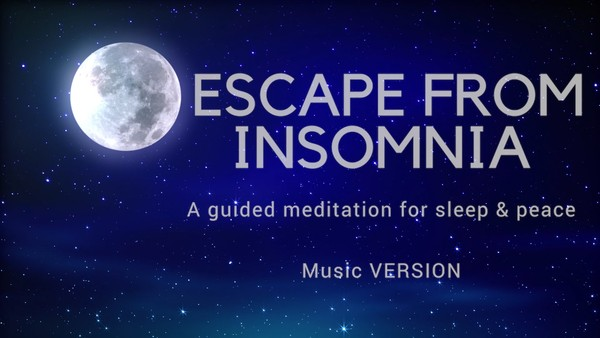 ESCAPE FROM INSOMNIA A guided meditation for sleep and peace