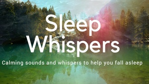 SLEEP WHISPERS CALMING RESTFUL ASMR SOUNDS & MUSIC AND VOCALS FOR SLEEP