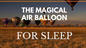 The magical air balloon a guided meditation for deep restful sleep