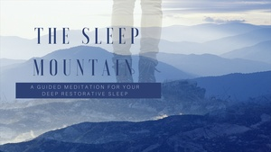 THE SLEEP MOUNTAIN A guided meditation for your deep restorative sleep