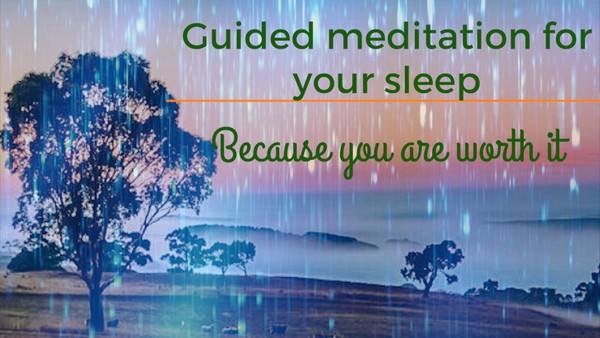 Guided meditation for your sleep- Because you are worth it