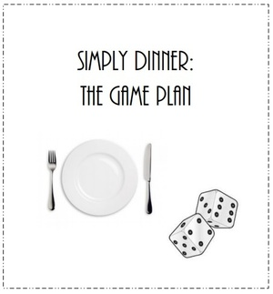 Simply Dinner: the game plan