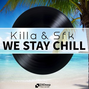 Killa & SFK - We Stay Chill [Out Now]
