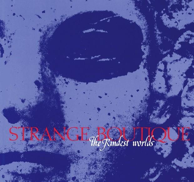 Strange Boutique - The Kindest Worlds - Full Album