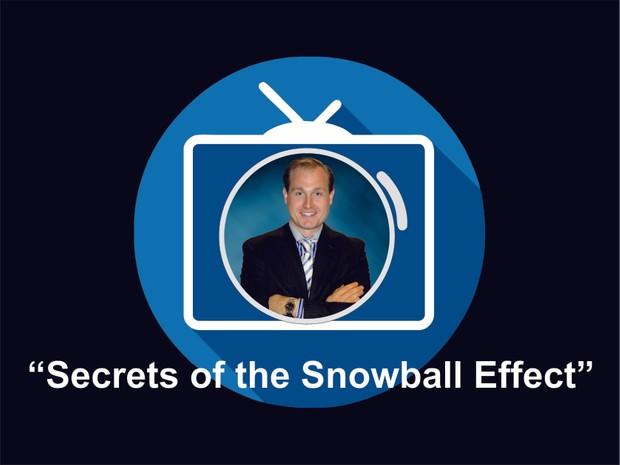 Secrets of the Snowball Effect