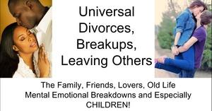 Universal Divorce, Breakups, Leaving Others©