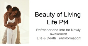 Beauty of Living Life! Life & Death Transformation Part 4 Twin Flame Refresher©