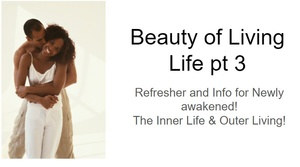 Beauty of Living Life! The Inner Life and Outer Living! Part 3 Twin Flame Refresher©