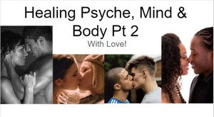 Healing Psyche Mind & Body Pt2©
