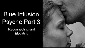 Blue Infusion Webinar  The Psyche Part 3©