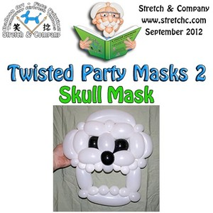 Skull Mask from Twisted Party Masks 2 by Stretch the Balloon Dude
