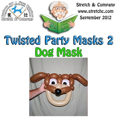 Dog Mask from Twisted Party Masks 2 by Stretch the Balloon Dude