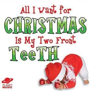 All I Want For Christmas Is My Two Front Teeth.All I Want For Christmas Is My Two Front Teeth Minus One