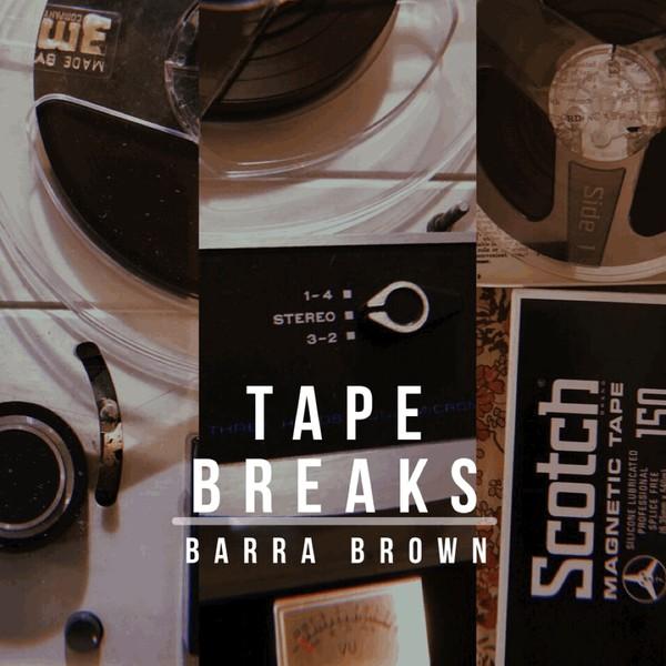 Barra Brown - Tape Breaks 2020
