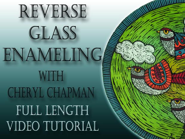 Reverse Glass Enameling with Cheryl Chapman