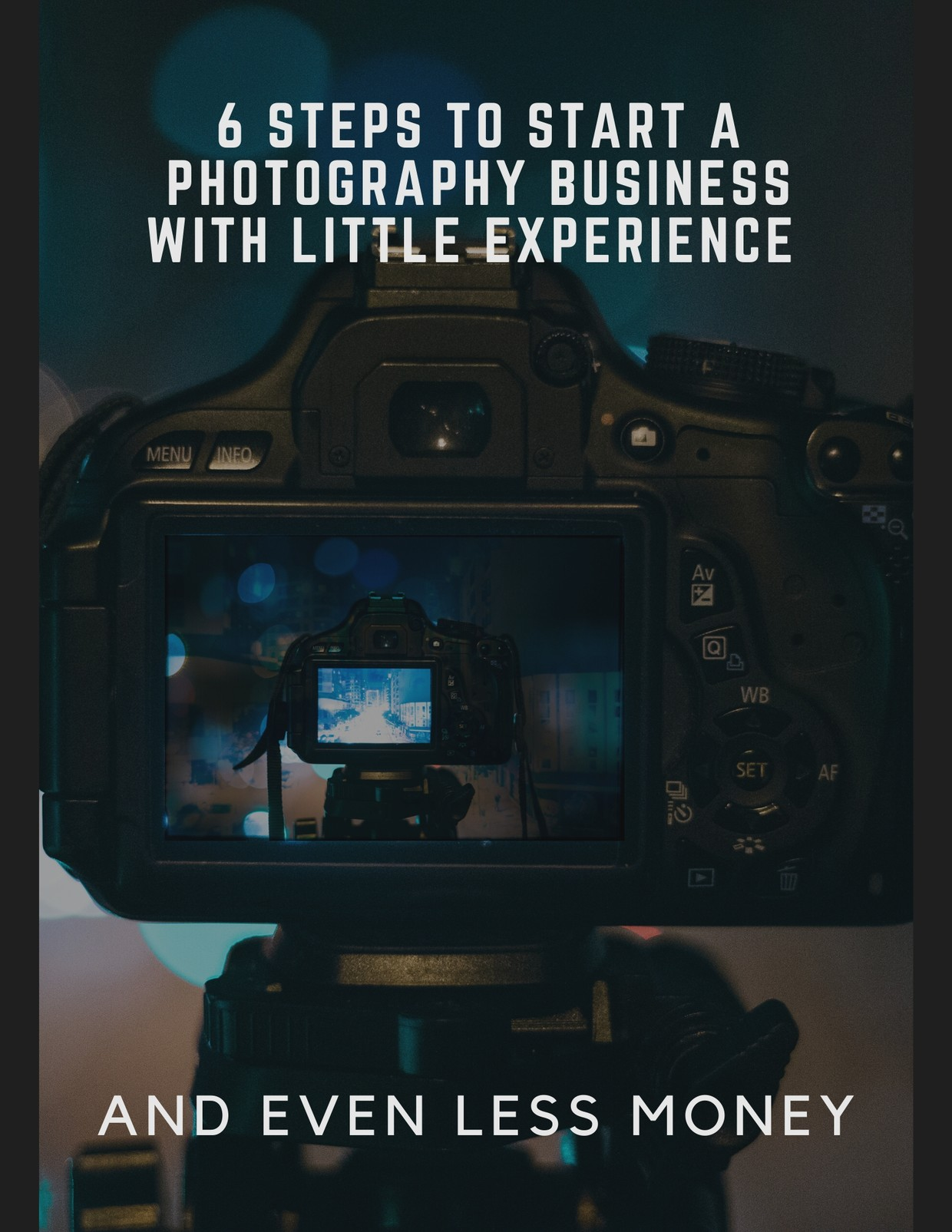 6 Steps To Starting A Photography Business With Little Experience and Even Less Money