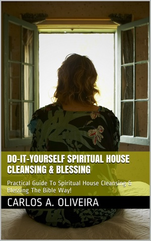((( GOT HAUNTED HOUSE? ))) Do-It-Yourself Guide To Deep House Cleansing, Anointing and Blessing