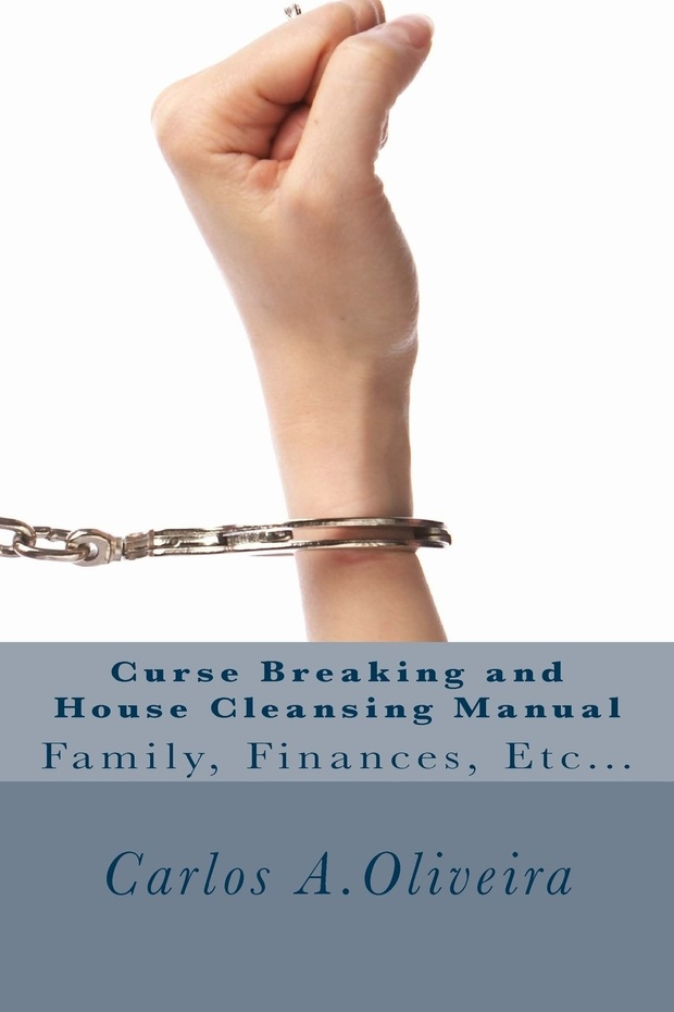 CURSE BREAKING AND HOUSE CLEANSING MANUAL by Brother Carlos Oliveira