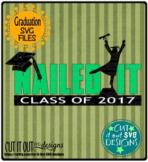 2017 Graduate SVG File Nailed It SVG Class of 2017 layered File for Cutting, Printing, HTV Vinyl.