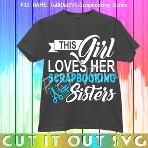 This Girl Loves her Scrapbooking Sisters SVG Cutting file for Cricut, Silhouette and other plotters.
