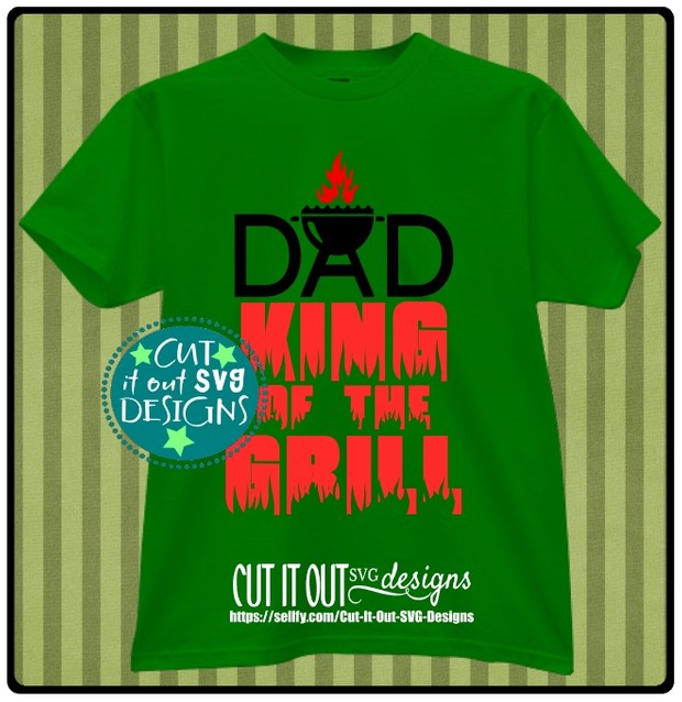 DAD King of the Grill SVG cut File for Decals or Tshirts, Coffee Mugs, Koozies etc