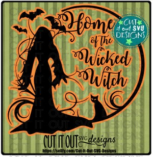Home of the Wicked Witch - SVG Cutting File for vinyl, scrapbooking, T-shirts, wood signs etc