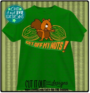 Get off my Nuts! SVG Cutting File for vinyl, T-shirts, wood signs , coffee mugsetc