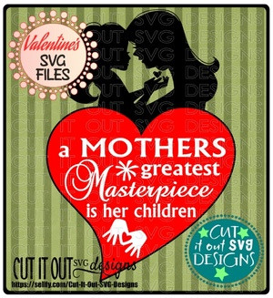 Mothers Greatest Masterpiece is her Children SVG Cutting File - Mother and Daughter